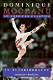 Dominique Moceanu: An American Champion An Autobiography