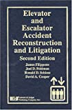 Elevator And Escalator Accident Reconstruction and Litigation, Second Edition