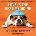 Love Is the Best Medicine: What Two Dogs Taught One Veterinarian about Hope, Humility, and Everyday Miracles (       UNABRIDGED) by Nicholas Trout Narrated by Jonathan Cowley