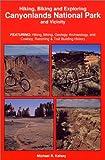 Hiking, Biking and Exploring Canyonlands National Park and Vicinity : Hikng, Biking, Geology, Archaeology, and Cowboy, Ranching & Trail Building History