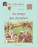 echange, troc François Icher - Au temps des chevaliers