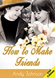 Friends, How to Make 2nd Edition: The Most Easy, 10 Simple Steps to Make Friends for Life: how to win friends and influence people, loneliness, social ... friend (Stop worrying and start living)