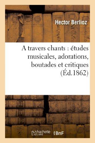 A Travers Chants Etudes Musicales, Adorations, Boutades Et Critiques (Arts)  [Berlioz, Hector - Berlioz-H] (Tapa Blanda)