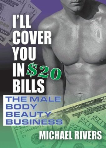 I'll Cover You in $20 Bills: The Male Body Beauty Business