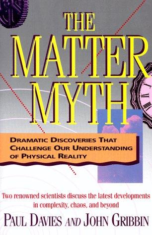 The Matter Myth: Dramatic Discoveries That Challenge Our Understanding of Physical Reality, Paul Davies, John Gribbin