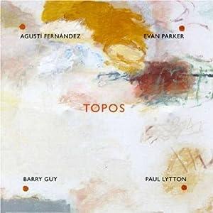 Agustí Fernández, Evan Parker, Barry Guy, Paul Lytton - Topos [2007]