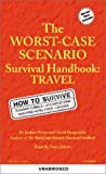 The Worst Case Scenario Handbook : Travel (Worst-Case Scenario Survival Handbooks)