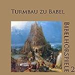Turmbau zu Babel (Bibelhörspiele 2.2) | Ulrich Fick,Johannes Riede,Johannes Kuhn