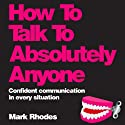 How to Talk to Absolutely Anyone: Confident Communication in Every Situation Hörbuch von Mark Rhodes Gesprochen von: Ben Elliot