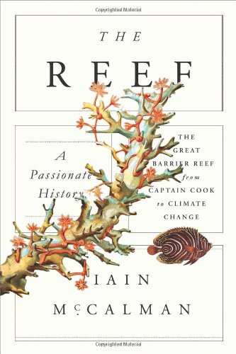 The Reef: A Passionate History: The Great Barrier Reef from Captain Cook to Climate Change ISBN-13 9780374248192