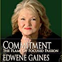 Commitment: The Flame of Focused Passion Speech by Edwene Gaines Narrated by Edwene Gaines