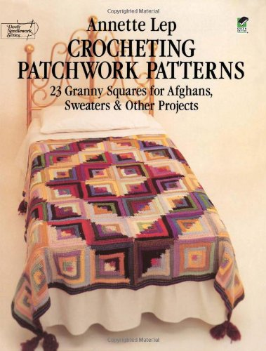 Crocheting Patchwork Patterns: 23 Granny Squares for Afghans, Sweaters and Other Projects (Dover Knitting, Crochet, Tatting, Lace)