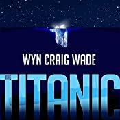 The Titanic: Disaster of the Century | [Wyn Craig Wade]