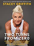 Two Turns from Zero: Pushing to Higher Fitness Goals--Converting Them to Life Strength