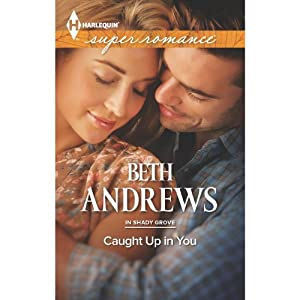 Caught Up in You: In Shady Grove | [Beth Andrews]