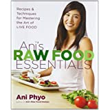 Ani&#39;s Raw Food Essentials: Recipes and Techniques for Mastering the Art of Live Foodby Ani Phyo
