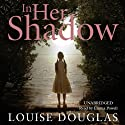 In Her Shadow (       UNABRIDGED) by Louise Douglas Narrated by Emma Powell