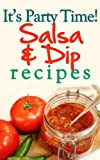 Its Party Time! Salsa and Dip Recipes