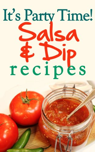 It's Party Time! Salsa and Dip Recipes: Great for Easy Appetizers image