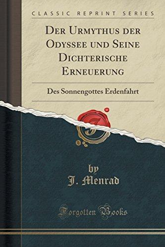 Der Urmythus der Odyssee und Seine Dichterische Erneuerung: Des Sonnengottes Erdenfahrt (Classic Reprint)