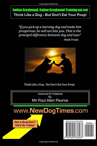 Italian Greyhound, Italian Greyhound Training AAA AKC: |Think Like a Dog ~ But Don't Eat Your Poop! | Italian Greyhound Breed Expert Training |: ... How To TRAIN Your Italian Greyhound: Volume 1