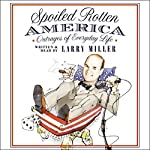 Spoiled Rotten America: Outrages of Everyday Life | Larry Miller