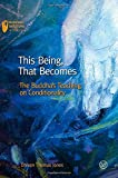 This Being, That Becomes: The Buddha's Teaching on Conditionality (Buddhist Wisdom in Practice)