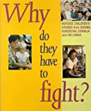 img - for Why Do They Have to Fight?: Refugee Children's Stories from Bosnia, Kurdistan, Somalia and Sri Lanka book / textbook / text book