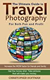 Photography: The Ultimate Guide To Travel Photography: For Fun And Profit
