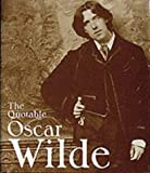 The Quotable Oscar Wilde (Miniature Editions) (0762405732) by Morley, Sheridan