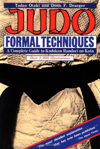 Judo Formal Techniques: A Complete Guide to Kodokan Randori No Kata