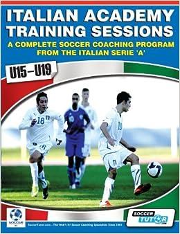 Italian Academy Training Sessions for u15-u19 - A Complete Soccer