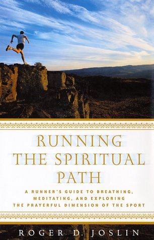Running the Spiritual Path: A Runner\'s Guide to Breathing, Meditating, and Exploring the Prayerful Dimension of the Sport