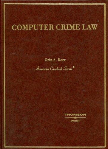 Kerr's Computer Crime Law: (American Casebook Series)