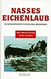 Nasses Eichenlaub: Als Kommandant und Fdu im U-Boot-Krieg title=