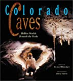 img - for Colorado Caves: Hidden Worlds Beneath the Peaks book / textbook / text book