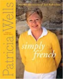 Simply French: Patricia Wells Presents the Cuisine of Joel Robuchon (0688143563) by Patricia Wells