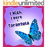Childrens Book : I Wish I Were a Tarantula (Great Picture Book for Children) (Ages 4 - 9) (Bedtime Story)