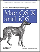 Concurrent Programming in Mac OS X and iOS: Unleash Multicore Performance with Grand Central Dispatch Front Cover