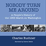 Nobody Turn Me Around: A People's History of the 1963 March on Washington | Charles Euchner