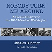 Nobody Turn Me Around: A People's History of the 1963 March on Washington | [Charles Euchner]
