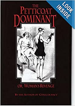The Petticoat Dominant, or Woman's Revenge: The Autobiography of a