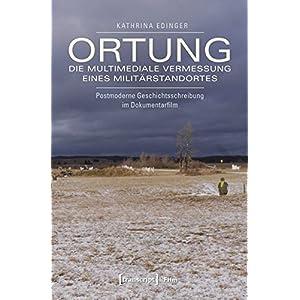 Ortung - die multimediale Vermessung eines Militärstandortes: Postmoderne Geschichtsschreibung im D