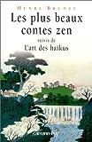 Les plus beaux contes zen : Suivi de L'art des haïkus