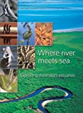 Where River Meets Sea: Exploring Australia's Estuaries (Landlinks Press)