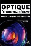 echange, troc Jean-Pierre Dubarry-Barbe, Antoine Frey - Electromagnétisme, optique : Exercices et problèmes corrigés, classes préparatoires MPSI, PCSI, PTSI