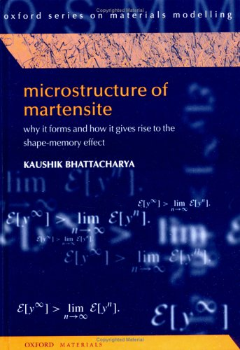 Microstructure of Martensite: Why It Forms and How It Gives Rise to the Shape-Memory Effect (Oxford Series on Materials Modelling) PDF