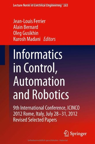 Informatics In Control, Automation And Robotics: 9Th International Conference, Icinco 2012 Rome, Italy, July 28-31, 2012 Revised Selected Papers (Lecture Notes In Electrical Engineering)