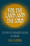 Ian S. Lustick For the Land and the Lord: Jewish Fundamentalism in Israel