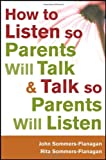 John Sommers-Flanagan How to Listen So Parents Will Talk and Talk So Parents Will Listen: A Practitioner's Guide